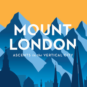 Mount London: Ascents in the Vertical City